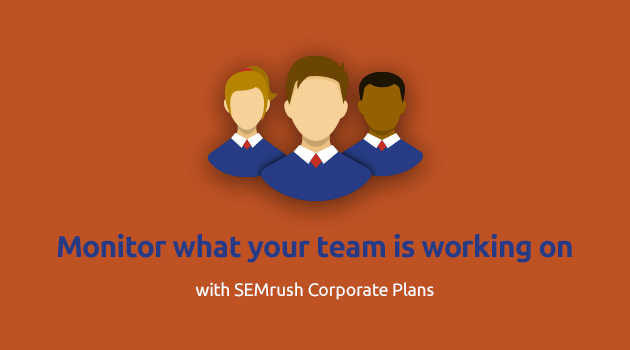 SEMrush: Monitor what your team is working on with SEMrush Corporate Plans! image 1