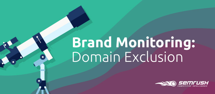 SEMrush: Brand Monitoring: Domain Exclusion and Other Updates image 1
