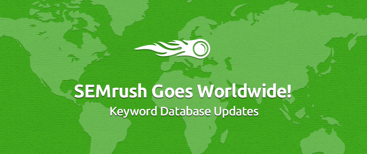 SEMrush: SEMrush Goes Worldwide! Keyword Database Updates 画像 1