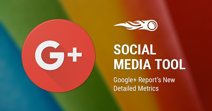 Social Media Tool Google+ Report's New Detailed Metrics banner