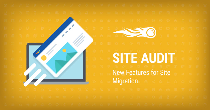 SEMrush : Site Audit: New Features for Site Migration image 1