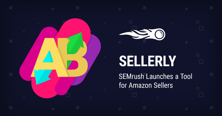 Sellerly - SEMrush Launches a Tool for Amazon Sellers