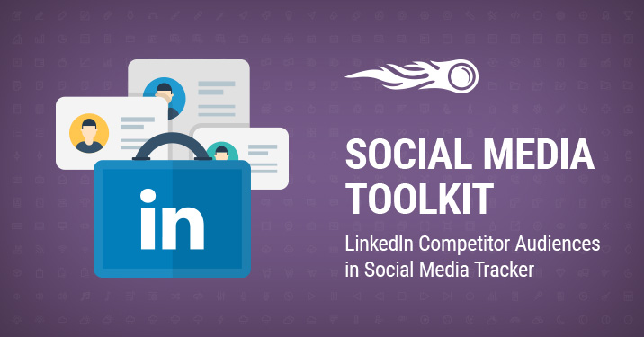 SEMrush: Social Media Toolkit: LinkedIn Competitor Audiences in the Social Media Tracker image 1