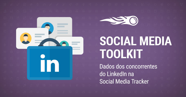 SEMrush: Social Media Toolkit: público dos concorrentes no LinkedIn na Social Media Tracker imagem 1