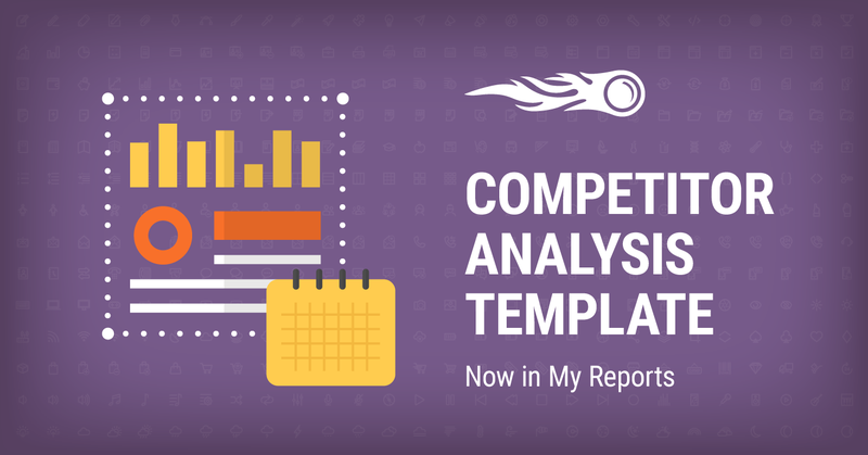 SEMrush: Automate Your Monthly Competitor Analysis with a New Template in My Reports 画像 1