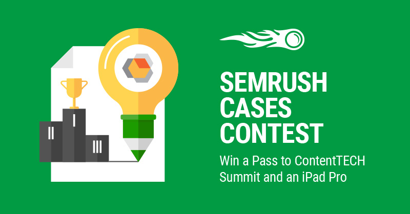 SEMrush: Enroll in the SEMrush Cases Contest and Win a Pass to ContentTECH Summit! image 1