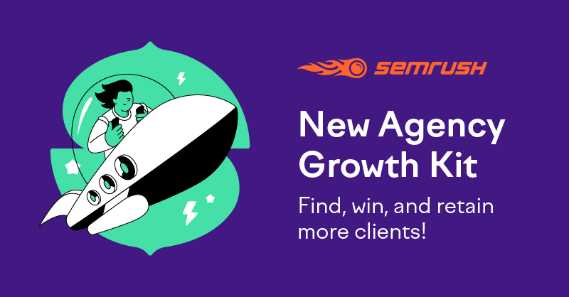 SEMrush: Agency Growth Kit: A New Toolset to Boost Your Agency Results imagem 1