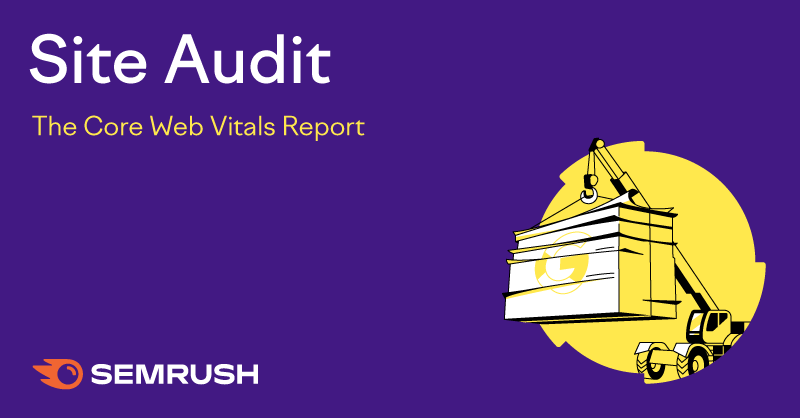 The Core Web Vitals Report in Site Audit Goes Open Beta